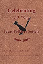 Celebrating 100 Years of the Texas Folklore Society, 1909-2009 - Hardcover