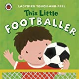 Ladybird This Little Footballer: Ladybird Touch and Feel (Ladybird Touch & Feel)