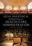 img - for Legal And Ethical Essentials Of Health Care Administration book / textbook / text book