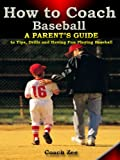 How to Coach Baseball A Parent s Guide to Tips, Drills and Having Fun Playing Baseball