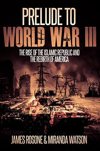 prelude-to-world-war-iii-the-rise-of-the-islamic-republic-and-the-rebirth-of-america