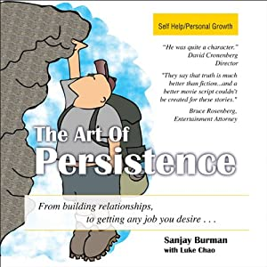 The Art of Persistence: From Building Relationships to Getting Any Job You Desire | [Sanjay Burman, Luke Chao]