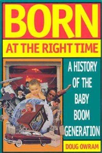 Born at the Right Time: A History of the Baby Boom Generation