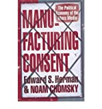 Manufacturing Consent: The Political Economy of the Mass Media. Edward S. Herman and Noam Chomsky (0099533111) by Herman, Edward S.