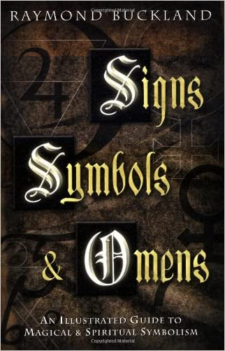 Signs, Symbols & Omens: An Illustrated Guide to Magical & Spiritual Symbolism written by Raymond Buckland