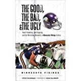 [(The Good, the Bad, & the Ugly: Heart-Pounding, Jaw-Dropping, & Gut-Wrenching Moments from Minnesota Vikings...