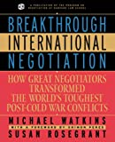 Breakthrough international negotiation:how great negotiators transformed the world