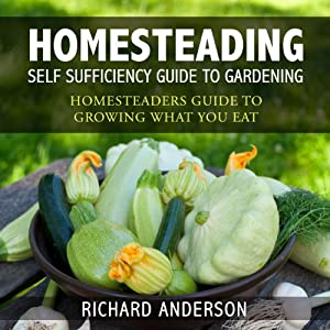 Homesteading: Self Sufficiency Guide to Gardening Audiobook