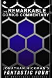 Jonathan Hickman's Fantastic Four: An Unofficial Analysis (The Remarkable Comics Commentary)