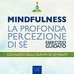 Mindfulness - La profonda percezione di sé [Mindfulness - The Deep Sense of Self]: Esercizio guidato [Guided Technique] | Michael Doody