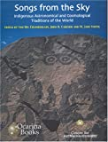 img - for Songs from the Sky: Indigenous Astronomical and Cosmological Traditions of the World (Archaeoastronomy) book / textbook / text book