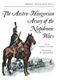 The Austro-Hungarian Army of the Napoleonic Wars (Men-at-Arms, Book 5)