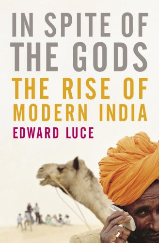 In Spite of the Gods: The Strange Rise of Modern India, Edward Luce