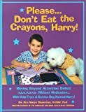 Please... Don't Eat the Crayons, Harry! Moving Beyond Attention Deficit (A.D.D./A.D.H.D.) with Help from a Service Dog Named Harr