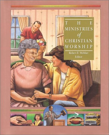 The Ministries of Christian Worship, Robert E. Webber