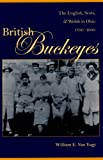British Buckeyes: The English, Scots And Welsh in Ohio 1700-1900
