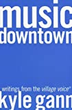 img - for Music Downtown: Writings from the Village Voice book / textbook / text book