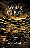 Writing the River (1573830976) by Shaw, Luci
