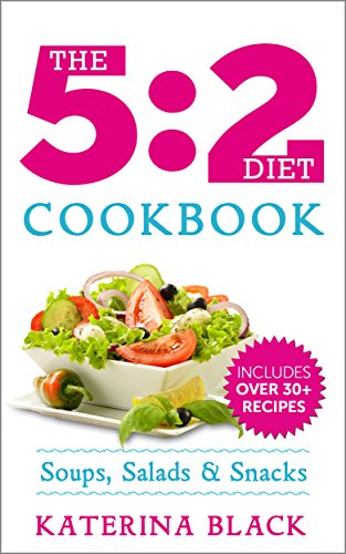 The 5:2 Diet Cookbook: Soups, Salads & Snacks The Fasting Way (Low Carb) by Katerina Black
