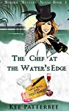 The Chef At The Water's Edge: Hannah Starvling- The Culinary Detective (Mystery, Murder and Romance Series Book Book 1)