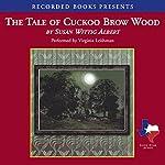 The Tale of Cuckoo Brow Wood   Susan Wittig Albert