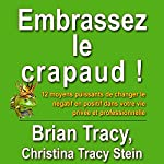 Embrassez le crapaud! | Brian Tracy,Christina Tracy Stein,Marie-andree Gagnon - traducteur