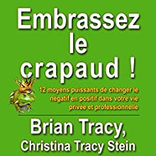 Embrassez le crapaud! | Livre audio Auteur(s) : Brian Tracy, Christina Tracy Stein, Marie-andree Gagnon - traducteur Narrateur(s) : Jerome Carrete