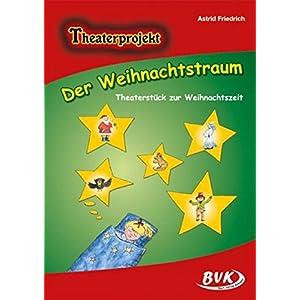 Der Weihnachtstraum - Theaterstück zur Weihnachtszeit: Theaterstück zur Weihnachtszeit.