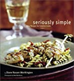 Seriously Simple: Easy Recipes for Creative Cooks