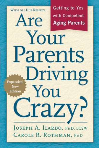 Are Your Parents Driving You Crazy? Expanded Second Edition: Getting to Yes with Competent, Aging Parents