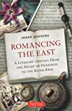 Romancing the East: A Literary Odyssey from the Heart of Darkness to the River Kwai (0804843201) by Hopkins, Jerry