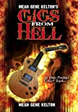 img - for Mean Gene Kelton's Gigs From Hell: Over 25 Years of Hell In The Music Business. And Its All True. book / textbook / text book
