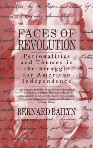 Faces of Revolution : Personalities and Themes in the Struggle for American Independence, BERNARD BAILYN