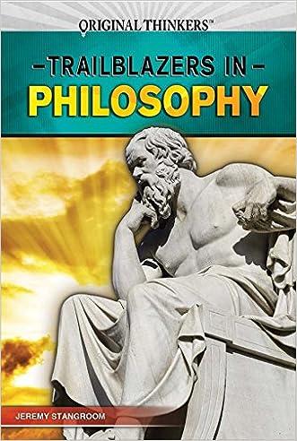 Trailblazers in Philosophy (Original Thinkers)