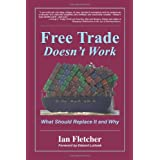 Free Trade Doesn't Work: What Should Replace it and Why ~ Ian Fletcher