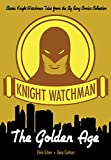 Knight Watchman: The Golden Age (The Big Bang Comics Collection)