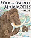 Wild And Woolly Mammoths (Turtleback School & Library Binding Edition) (Trophy Picture Books) (0613067843) by Aliki