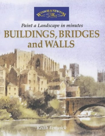Buildings, Bridges and Walls (Windsor & Newton Paint a Landscape in Minutes)