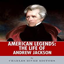 American Legends: The Life of Andrew Jackson (       UNABRIDGED) by Charles River Editors Narrated by David Alda