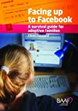 Facing Up to Facebook: A Survival Guide for Adoptive Families Eileen Fursland