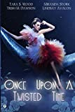 img - for Once Upon A Twisted Time: An Anthology of Adult Fairytales book / textbook / text book