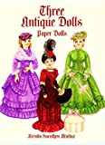 Three Antique Dolls Paper Dolls (Dover Victorian Paper Dolls)