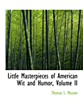 Little Masterpieces of American Wit and Humor, Volume II (0554734869) by Masson, Thomas L.