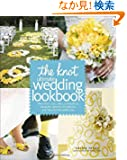 The Knot Ultimate Wedding Lookbook: More Than 1,000 Cakes, Centerpieces, Bouquets, Dresses, Decorations, and Ideas for the...