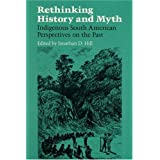 RETHINKING HISTORY: Indigenous South American Perspectives on the Pastby Jonathan D. Hill