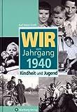 Wir vom Jahrgang 1940: Kindheit und Jugend - Karl-Heinz Groth