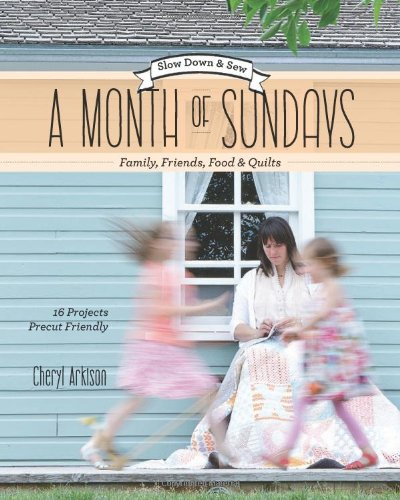A Month of Sundays - Family, Friends, Food & Quilts: Slow Down & Sew - 16 Projects, Precut Friendly