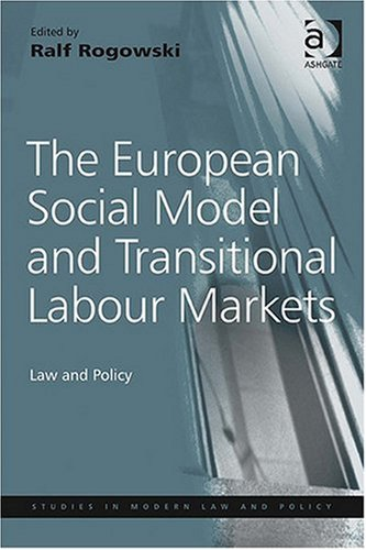 The European Social Model and Transitional Labour Markets: Law and Policy (Studies in Modern Law & Policy) (Studies in Modern Law and Policy)