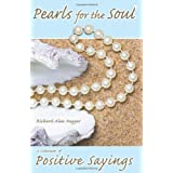 Pearls for the Soul Series, a Collection of Hundreds of Positive & Uplifting Sayings ~ Richard Alan Naggar