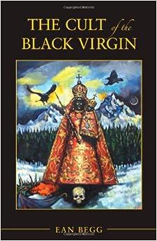 Amazon.com: The Cult of the Black Virgin (9781888602395): Ean Begg